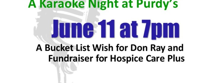 For hospice patient Donald Ray, doing this event is a bucket-list wish. Help make his dream possible by coming to Purdy's on June 11 at 7pm.
